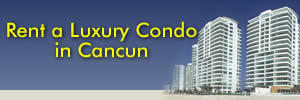 Rent a Luxury Condo in Cancun